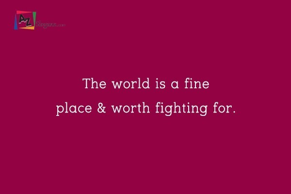 The world is a fine place & worth fighting for