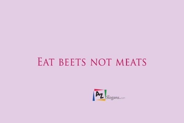 Eat beets not meats