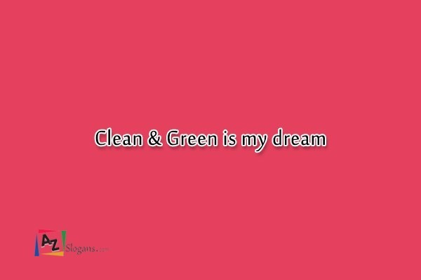 Clean & Green is my dream