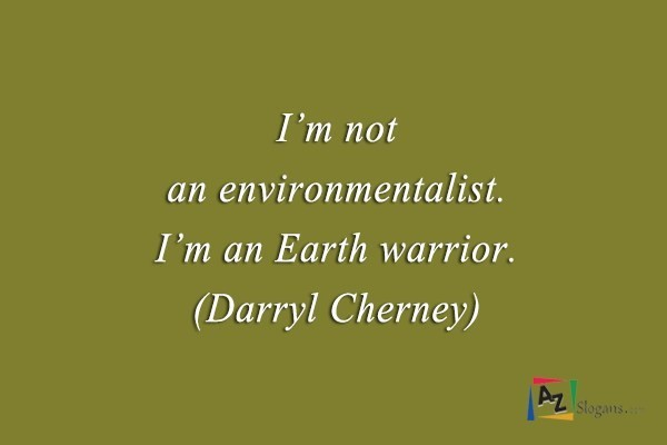 I'm not an environmentalist. I'm an Earth warrior. (Darryl Cherney)