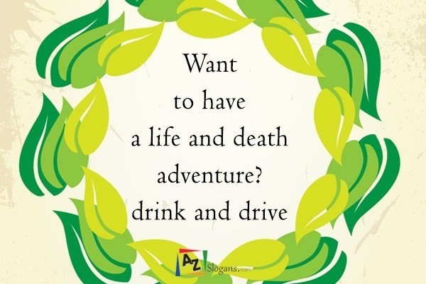 Want to have a life and death adventure? drink and drive
