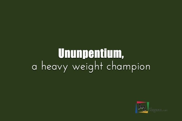 Ununpentium, a heavy weight champion