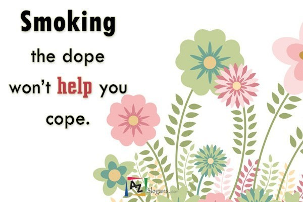Smoking the dope won't help you cope