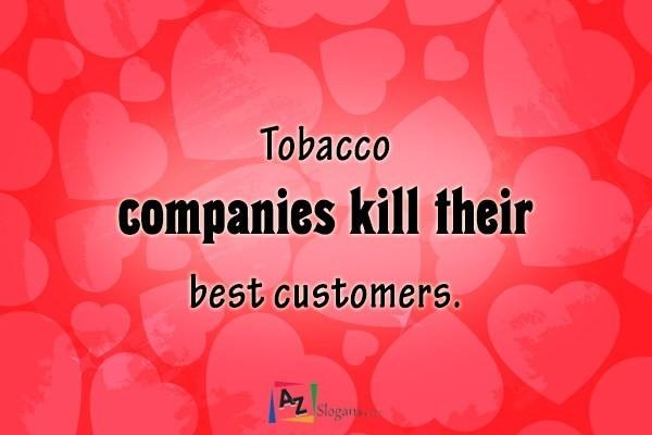 Tobacco companies kill their best customers.