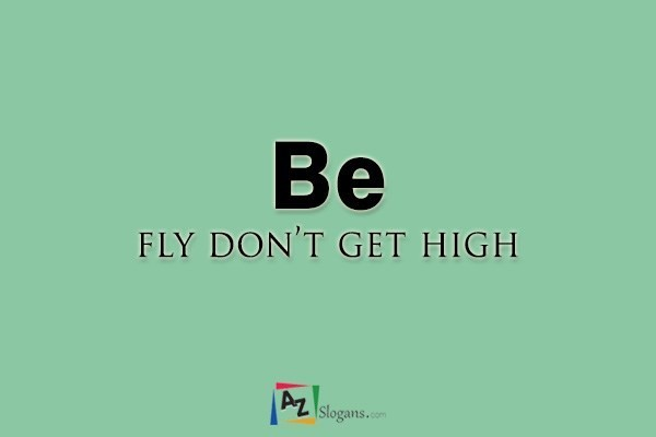 Be fly don't get high