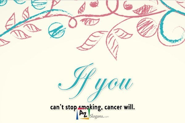 If you can't stop smoking, cancer will.