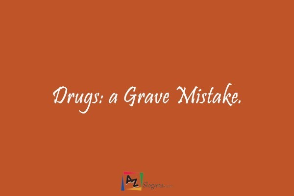 Drugs: a Grave Mistake.