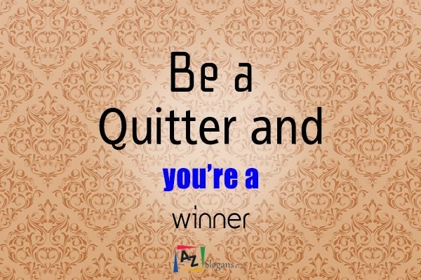 Be a Quitter and you're a winner