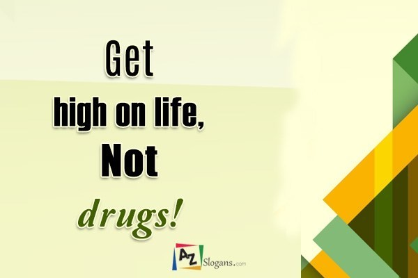 Get high on life, Not drugs!