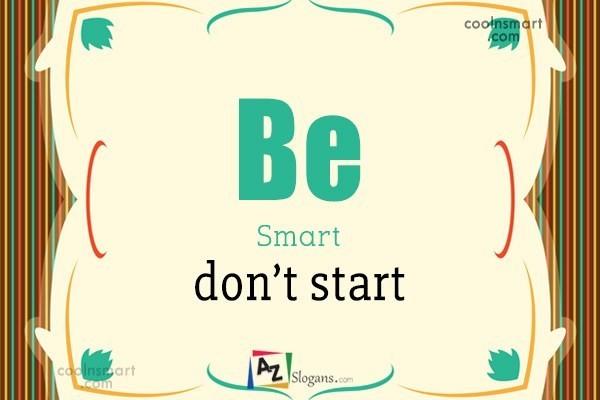 Be Smart don't start