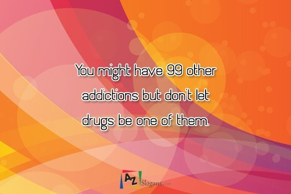 You might have 99 other addictions but don't let drugs be one of them.