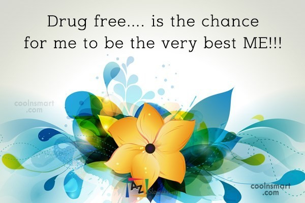 Drug free…. is the chance for me to be the very best ME!!!