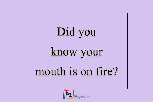 Did you know your mouth is on fire?