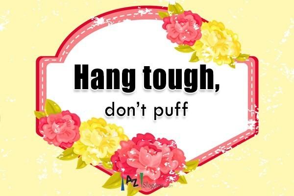 Hang tough, don't puff