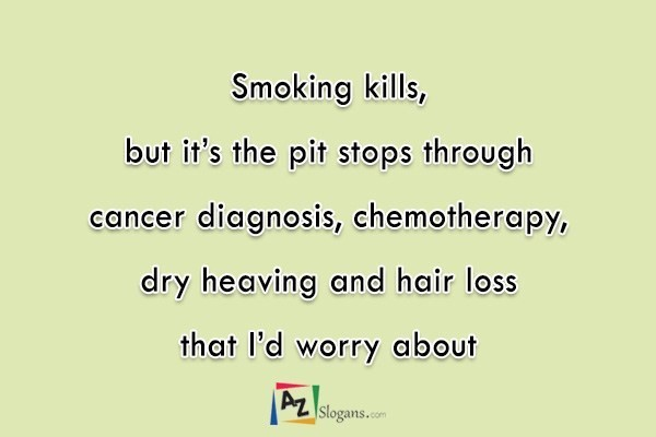 Smoking kills, but it's the pit stops through cancer diagnosis, chemotherapy, dry heaving and hair loss that I'd worry about