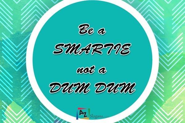 Be a SMARTIE not a DUM DUM