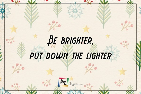 Be brighter, put down the lighter