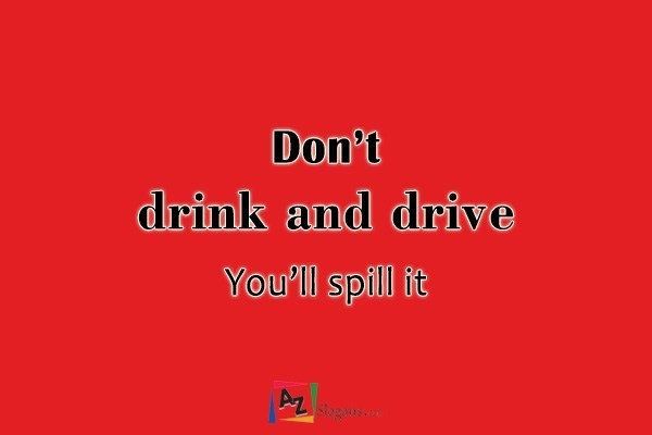 Don't drink and drive…You'll spill it