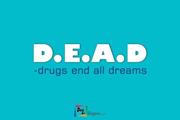 D.E.A.D -drugs end all dreams