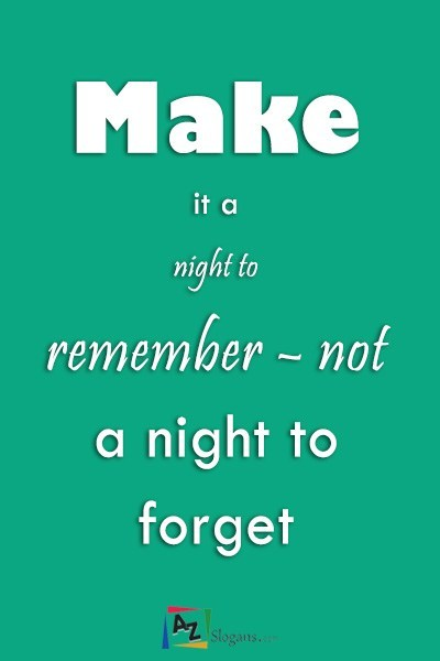 Make it a night to remember – not a night to forget