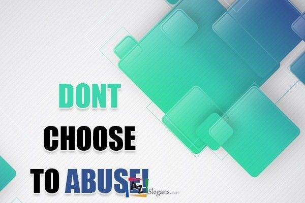 DONT CHOOSE TO ABUSE!
