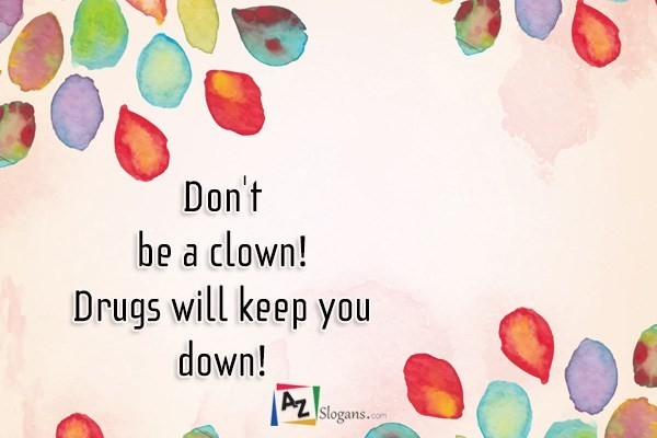 Don't be a clown! Drugs will keep you down!