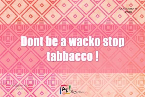 Dont be a wacko stop tabbacco !