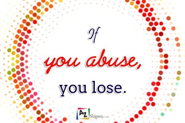 If you abuse, you lose.